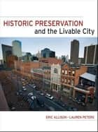 Historic Preservation and the Livable City ebook by Eric W. Allison,Lauren Peters