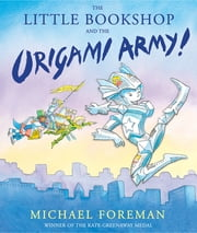 The Little Bookshop and the Origami Army ebook by Michael Foreman, Michael Foreman