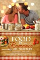 Food & Romance Go Together ebook by Jody Vitek, Amy Hahn, Nancy Pennick,...