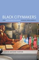 Black Citymakers ebook by Marcus Anthony Hunter