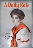 A Daily Rate ebook by Grace Livingston Hill