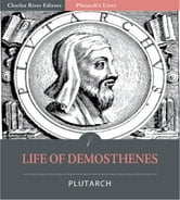 Plutarchs Lives: Life of Demosthenes ebook by Plutarch