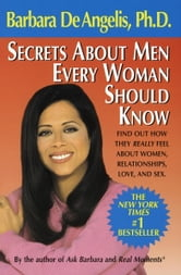 Secrets About Men Every Woman Should Know ebook by Barbara De Angelis