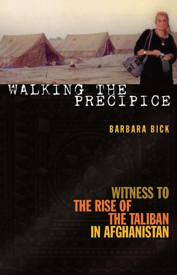 Walking the Precipice - Witness to the Rise of the Taliban in Afghanistan ebook by Barbara Bick
