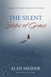 The Silent Steps Of Grace - A Gripping Tale Of Tragedy, Transformation And Triumph ebook by Alan Mesher