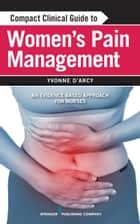Compact Clinical Guide to Women's Pain Management ebook by Yvonne D'Arcy, MS, CRNP, CNS