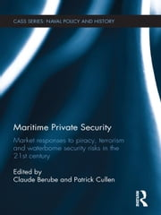Maritime Private Security - Market Responses to Piracy, Terrorism and Waterborne Security Risks in the 21st Century ebook by