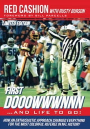 First Dooowwwnnn…And Life to Go! - How an Enthusiastic Approach Changed Everything for the Most Colorful Referee in Nfl History ebook by Red Cashion, Bill Parcells, Rusty Burson