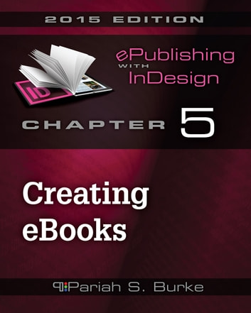 Chapter 5: Creating eBooks in InDesign ebook by Pariah S. Burke