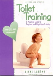 Toilet Training - A Practical Guide to Daytime and Nighttime Training ebook by Vicki Lansky