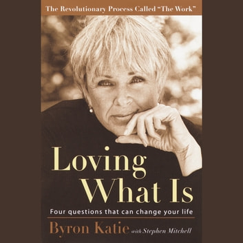 Loving What Is - Four Questions That Can Change Your Life audiobook by Byron Katie,Stephen Mitchell