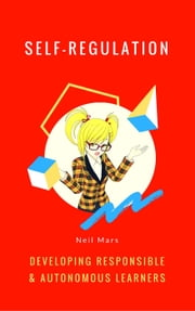 Self-Regulation: Developing Responsible and Autonomous Learners ebook by Neil Mars