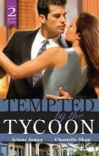 Tempted By The Tycoon Bk5&6/Tycoon Meets Texan!/The Greek Tycoon's Virgin Mistress ebook by Chantelle Shaw, Arlene James