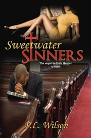 Sweetwater Sinners The Sequel to Holy Hustler ebook by PL Wilson
