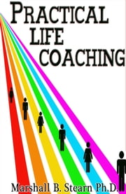 Practical Life Coaching ebook by Marshall Stearn