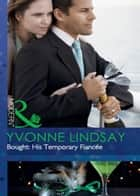 Bought: His Temporary Fiancée (Mills & Boon Modern) (The Takeover) eBook by Yvonne Lindsay
