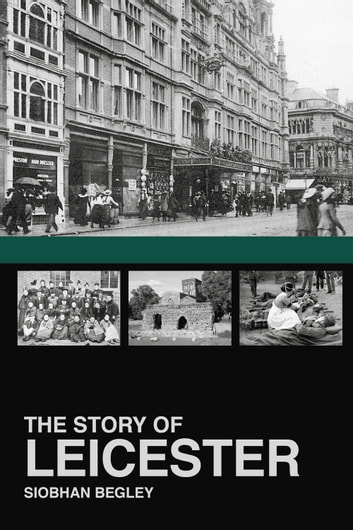 Story of Leicester ebook by Siobhan Begley