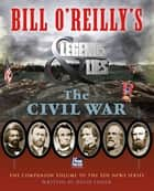 Bill O'Reilly's Legends and Lies: The Civil War Ebook di David Fisher