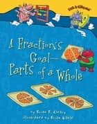 A Fraction's Goal — Parts of a Whole ebook by Brian Gable, Brian P. Cleary