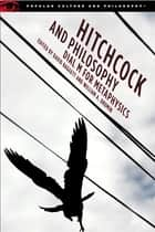 Hitchcock and Philosophy - Dial M for Metaphysics ebook by David Baggett, William A. Drumin