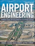 Airport Engineering ebook by Norman J. Ashford,Saleh Mumayiz,Paul H. Wright