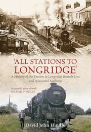 All Stations to Longridge: A History of the Preston to Longridge Branch Line and Associated Railways ebook by David John Hindle