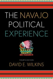 The Navajo Political Experience ebook by David E. Wilkins