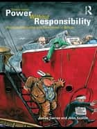 Power Without Responsibility - Press, Broadcasting and the Internet in Britain ebook by James Curran, James Curran, Jean Seaton,...
