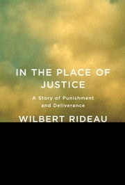 In the Place of Justice - A Story of Punishment and Deliverance ebook by Wilbert Rideau