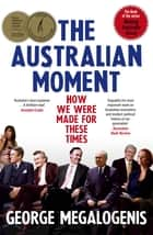 The Australian Moment - How we were made for these times ebook by