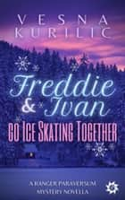 Freddie and Ivan Go Ice Skating Together ebook by Vesna Kurilic