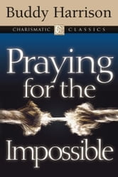Praying for the Impossible ebook by Buddy Harrison