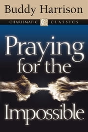 Praying for the Impossible ebook by Kobo.Web.Store.Products.Fields.ContributorFieldViewModel