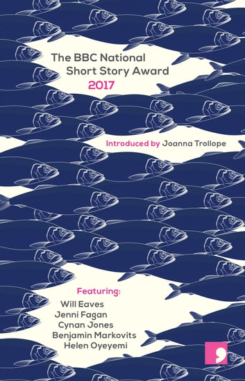 The BBC National Short Story Award 2017 電子書 by Jenni Fagan,Cynan Jones,Benjamin Markovits,Helen Oyeyemi,Will Eaves