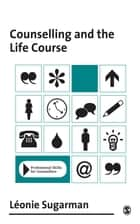 Counselling and the Life Course ebook by Leonie Sugarman
