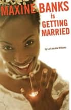 Maxine Banks is Getting Married ebook by Lori Aurelia Williams