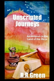 Unscripted Journeys ebook by R. R. Green