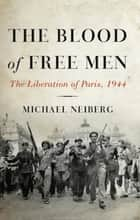 The Blood of Free Men ebook by Michael Neiberg