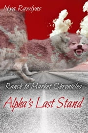Alpha's Last Stand - Ranch to Market Chronicles, #3 ebook by Nya Rawlyns