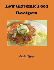Low Glycemic Food Recipes ebook by Amelia Morris