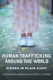 Human Trafficking Around the World - Hidden in Plain Sight ebook by Stephanie Hepburn,Rita J. Simon