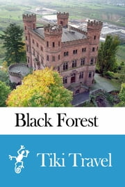 Black Forest (Germany) Travel Guide - Tiki Travel ebook by Tiki Travel