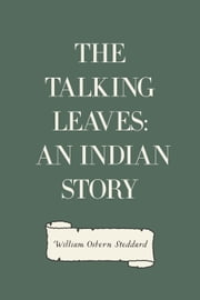 The Talking Leaves: An Indian Story ebook by William Osborn Stoddard