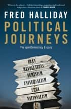 Political Journeys - The openDemocracy Essays ebook by Fred Halliday, Stephen Howe