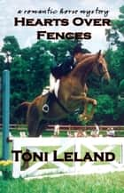 Hearts Over Fences - A Romantic Horse Mystery ebook by Toni Leland