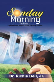 Sunday Morning Volume 2 - Inspirational Sermon Guide for Busy Pastors ebook by Dr. Richie Bell, Jr