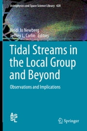 Tidal Streams in the Local Group and Beyond - Observations and Implications ebook by Heidi Jo Newberg,Jeffrey L. Carlin