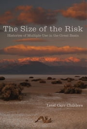 The Size of the Risk - Histories of Multiple Use in the Great Basin ebook by Dr. Leisl Carr Childers