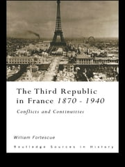The Third Republic in France 1870-1940 - Conflicts and Continuities ebook by William Fortescue