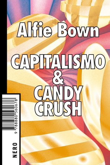 Capitalismo & Candy Crush ebook by Alfie Bown